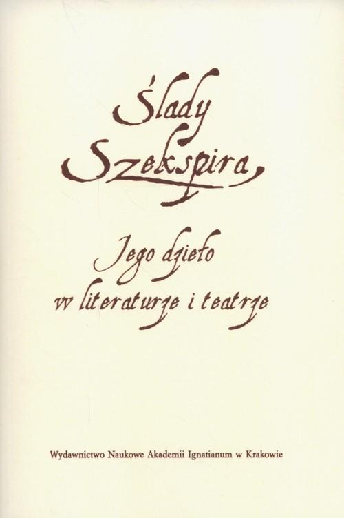 okładka Ślady Szekspira Jego dzieło w literaturze i teatrze, Książka |