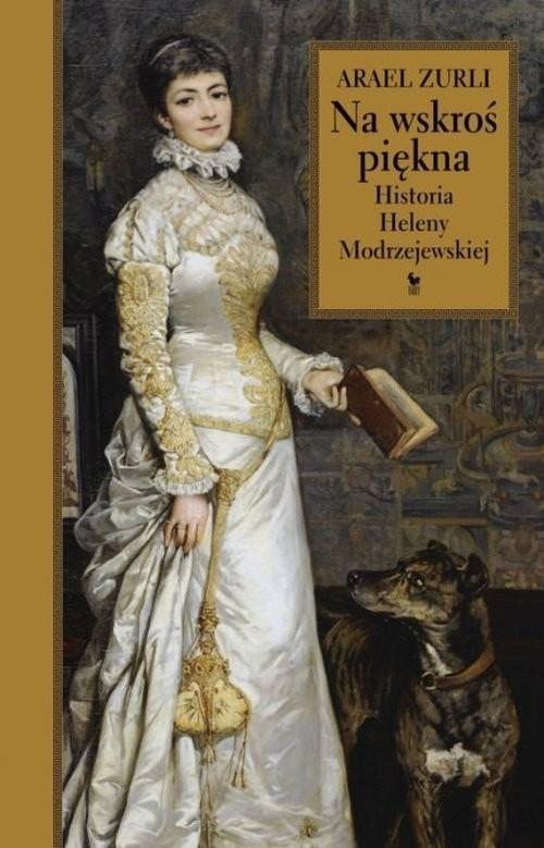 okładka Na wskroś piękna Historia Heleny Modrzejewskiej, Książka | Zurli Arael