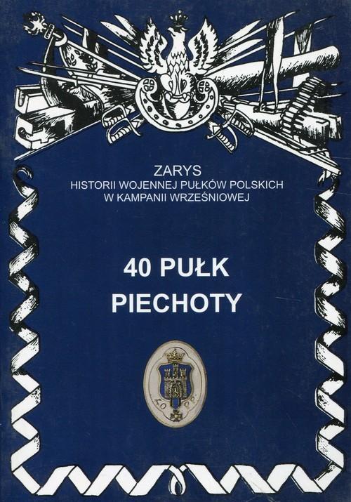 okładka 40 pułk piechoty Zarys historii wojennej pułków polskich w kampanii wrześniowej, Książka   Jerzy S. Wojciechowski
