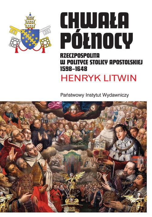 okładka Chwała Północy Rzeczpospolita w polityce Stolicy Apostolskiej 1598–1648, Książka | Litwin Henryk