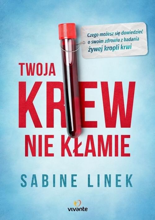 okładka Twoja krew nie kłamie Czego możesz się dowiedzieć o swoim zdrowiu z badania żywej kropli krwi, Książka | Linek Sabine