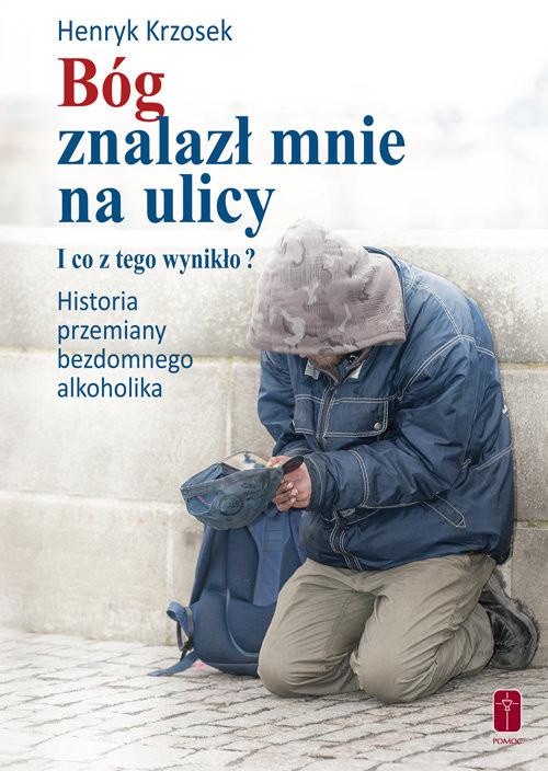 okładka Bóg znalazł mnie na ulicy I co z tego wynikło?, Książka   Henryk Krzosek