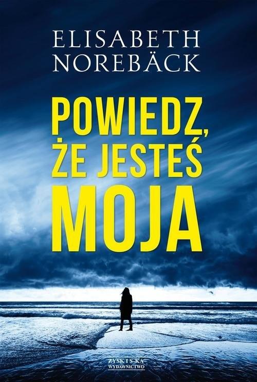 okładka Powiedz, że jesteś moja, Książka | Noreback Elisabeth
