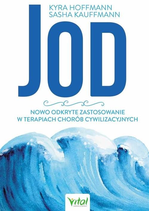 okładka Jod nowo odkryte zastosowanie w terapiach chorób cywilizacyjnych, Książka | Hoffmann Kyra