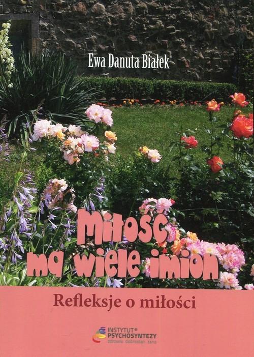 okładka Miłość ma wiele imion Refleksje o miłości, Książka | Ewa Danuta Białek