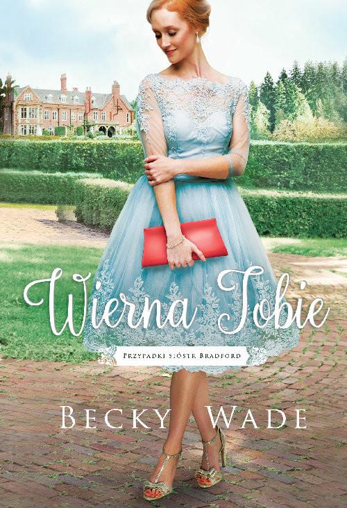 okładka Wierna Tobie, Książka | Wade Becky