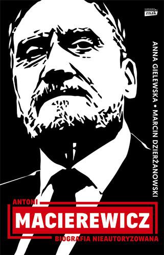 okładka Antoni Macierewicz. Biografia nieautoryzowana, Książka | Marcin Dzierżanowski, Anna Gielewska