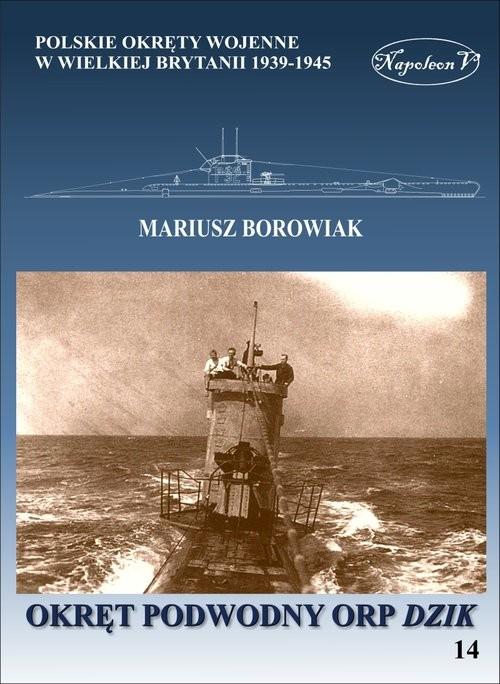 okładka Okręt podwodny ORP Dzik, Książka | Borowiak Mariusz