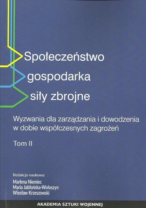 okładka Społeczeństwo gospodarka siły zbrojne Tom 2 Wyzwania dla zarządzania i dowodzenia w dobie współczesnych zagrożeń, Książka |