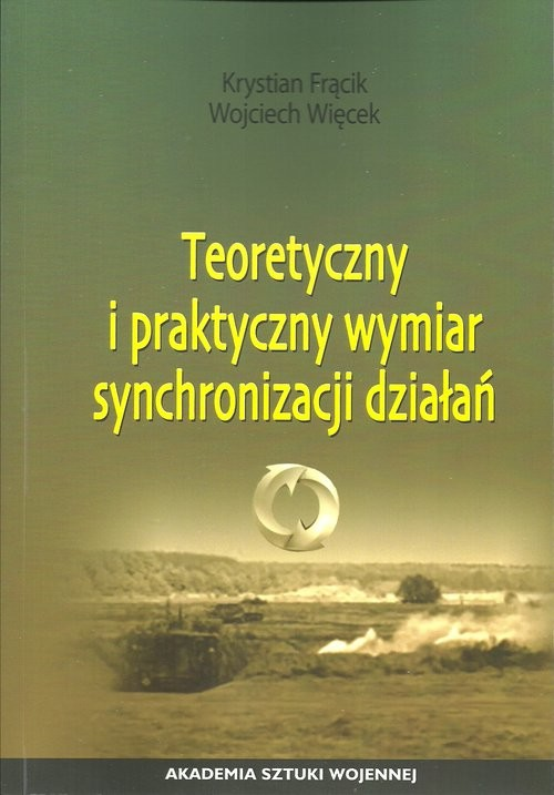 okładka Teoretyczny i praktyczny wymiar synchronizacji działań, Książka | Krystian Frącik, Wojciech Więcek