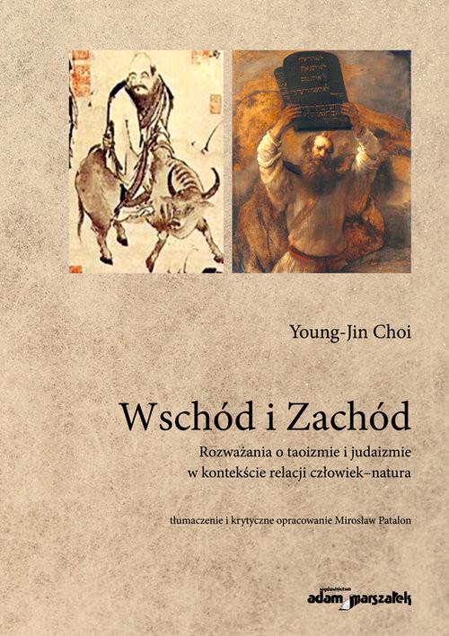 okładka Wschód i Zachód Rozważania o taoizmie i judaizmie w kontekście relacji człowiek-natura, Książka   Choi Young-Jin