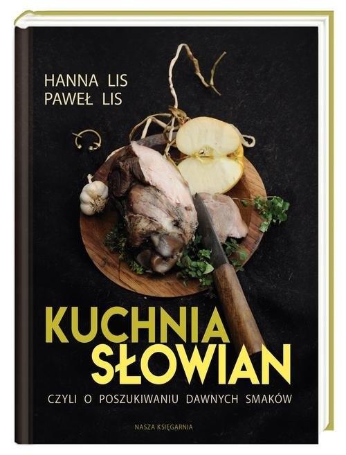 okładka Kuchnia Słowian, czyli o poszukiwaniu dawnych smakówksiążka |  | Hanna Lis, Paweł Lis