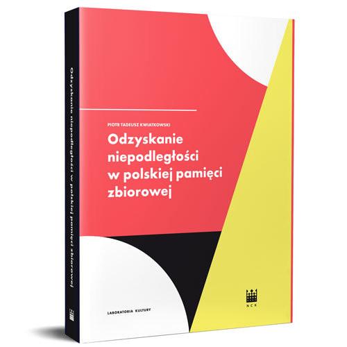 okładka Odzyskanie Niepodległości w polskiej pamięci zbiorowej, Książka | Piotr Tadeusz Kwiatkowski
