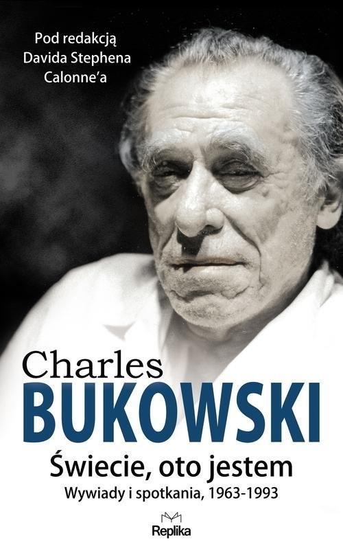 okładka Charles Bukowski Świecie oto jestem Wywiady i spotkania 1963—1993, Książka | David Stephen Calonne