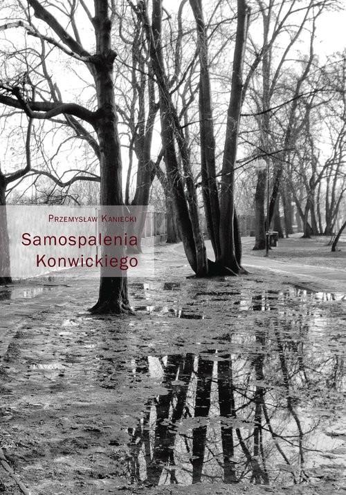 okładka Samospalenia Konwickiego, Książka   Kaniecki Przemysław