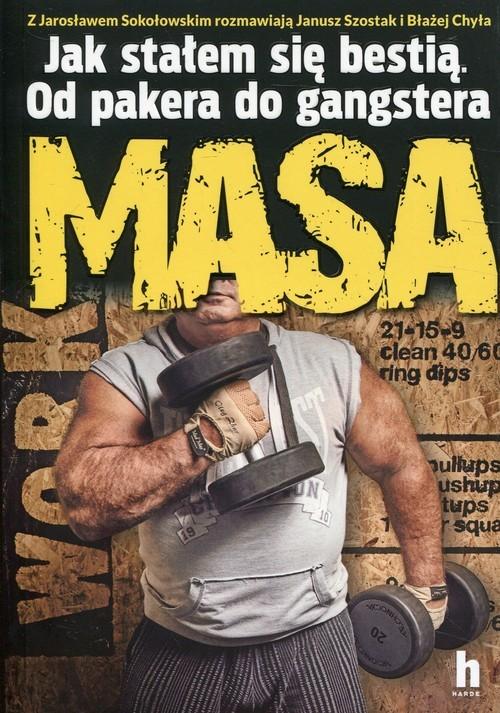 okładka Masa Jak stałem się bestią Od pakera do gangstera, Książka | MASA Jarosław Sokołowski, Janusz Szostak, Chy