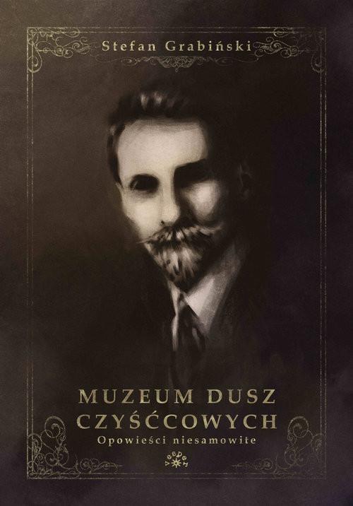 okładka Muzeum dusz czyśćcowych Opowieści niesamowite, Książka | Grabiński Stefan