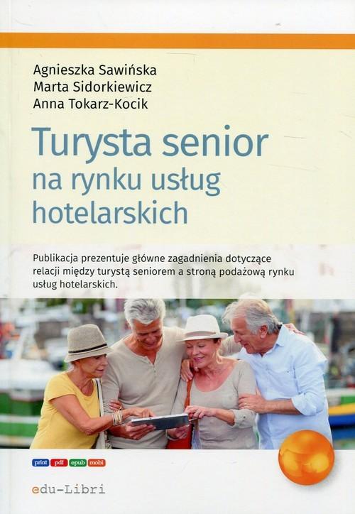okładka Turysta senior na rynku usług hotelarskich, Książka | Agnieszka Sawińska, Marta Sidorkiewicz, Tokar