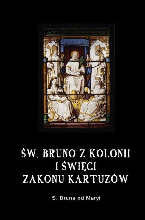 okładka Św. Bruno z Kolonii i święci Zakonu Kartuzów, Książka | od Maryi Bruna