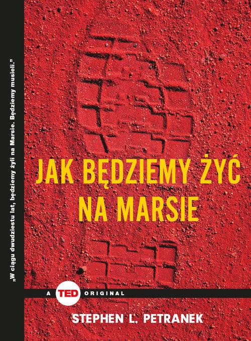 okładka Jak będziemy żyć na Marsie (TED Books), Książka | Stephen L. Petranek