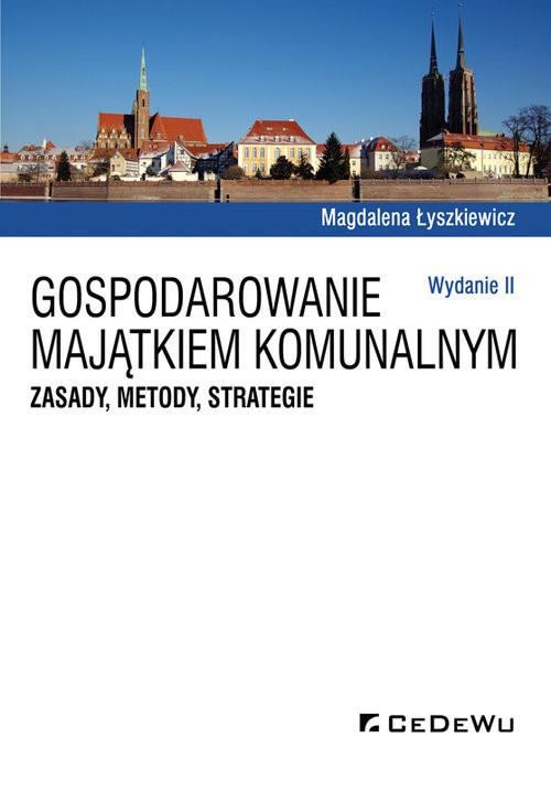 okładka Gospodarowanie majątkiem komunalnym. Zasady, metody, strategie (wyd. II), Książka | Magdalena Łyszkiewicz