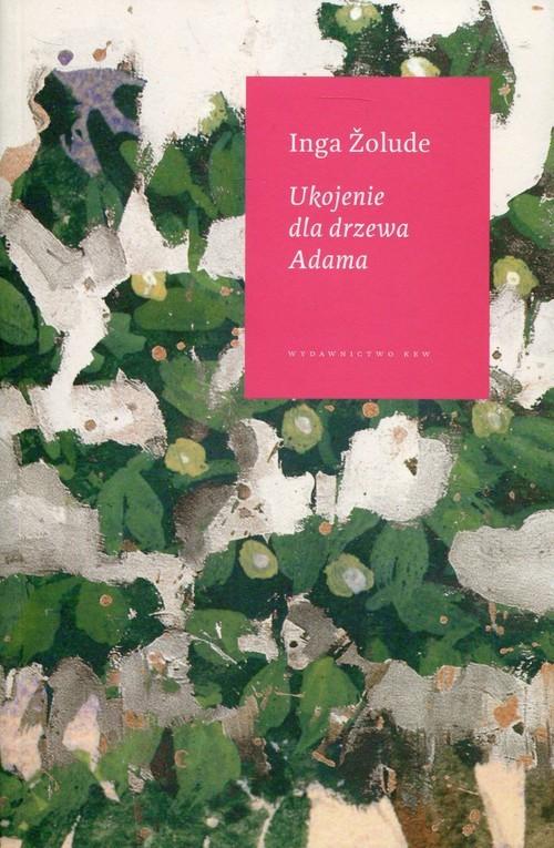 okładka Ukojenie dla drzewa Adama, Książka   Zolude Inga