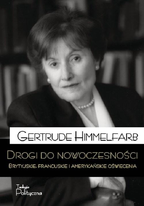 okładka Drogi do nowoczesności Brytyjskie, francuskie i amerykańskie Oświecenia, Książka | Gertrude Himmelfarb