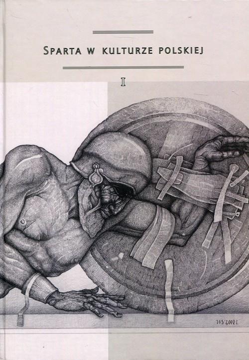 okładka Sparta w kulturze polskiej Część 1 Model recepcji, spojrzenie europejskie, konteksty greckie, Książka | Praca Zbiorowa