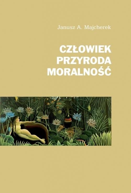 okładka Człowiek, przyroda, moralność, Książka | Janusz A.  Majcherek