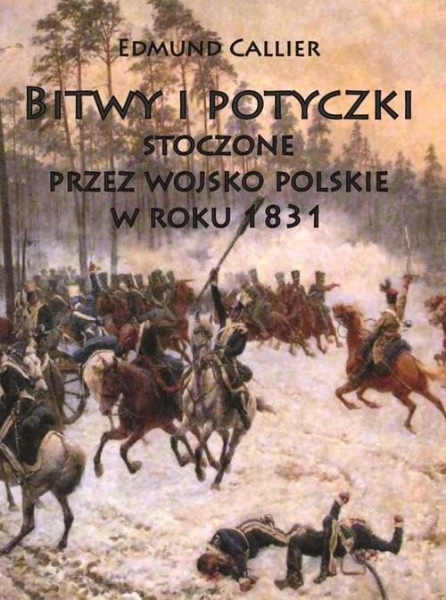 okładka Bitwy i potyczki stoczone przez wojsko polskie w roku 1831, Książka | Callier Edmund