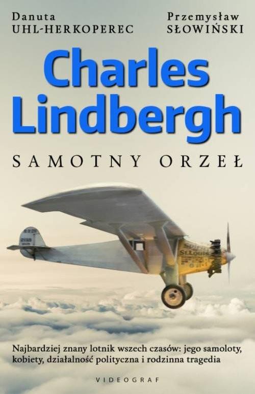 okładka Charles Lindbergh Samotny orzeł, Książka | Przemysław Słowiński, Danuta Uhl-Herkoperec