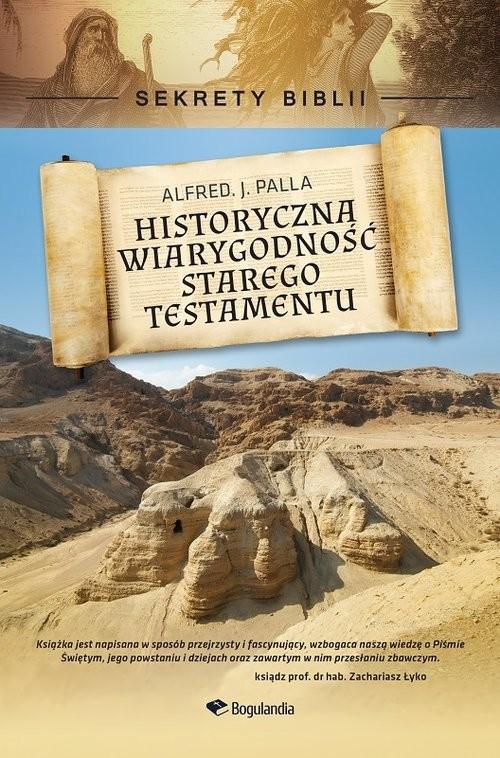 okładka Historyczna wiarygodność Starego Testamentu Sekrety Biblii, Książka | Alfred J. Palla