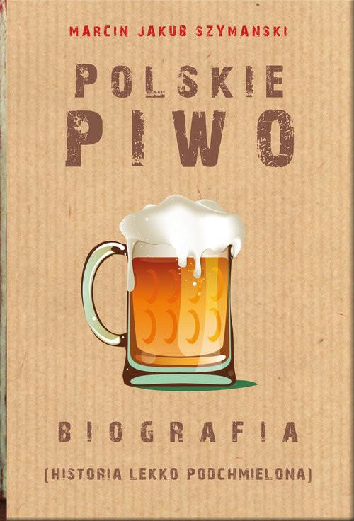 okładka Polskie piwo Biografia, Książka | Marcin Szymański