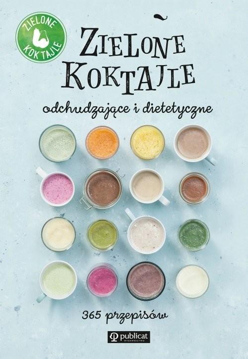 okładka Zielone Koktajle odchudzające i dietetyczne. 365 przepisów, Książka |