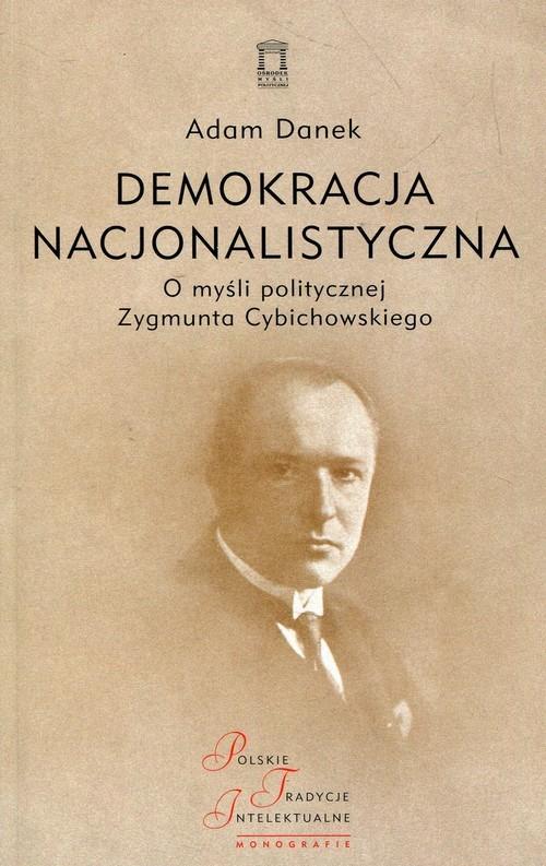 okładka Demokracja nacjonalistyczna O myśli politycznej Zygmunta Cybichowskiego, Książka | Danek Adam