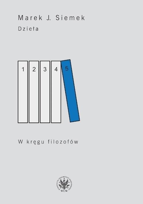 okładka Dzieła Tom 5 W kręgu filozofów, Książka | J. Marek Siemek