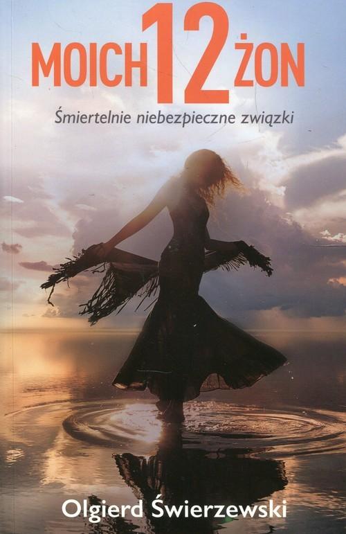 okładka Moich 12 żon Śmiertelnie niebezpieczne związki, Książka | Olgierd  Świerzewski