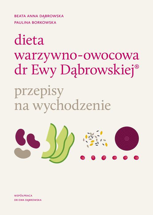 okładka Dieta warzywno-owocowa dr Ewy Dąbrowskiej Przepisy na wychodzenie, Książka | Beata Anna Dąbrowska, Paulina Borkowska