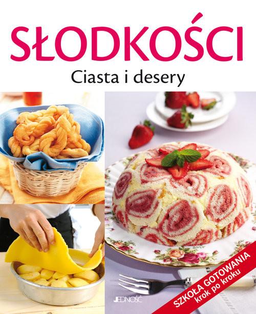 okładka Słodkości Ciasta i desery Szkoła gotowania krok po kroku, Książka | Francesca Badi, Licia Cagnoni