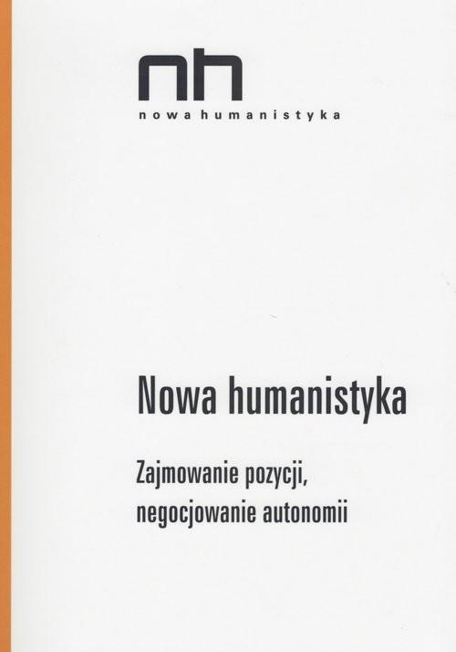 okładka Nowa humanistyka Zajmowanie pozycji, negocjowanie autonomii, Książka | Przemysław Czapliński, Ryszard  Nycz, Antonika