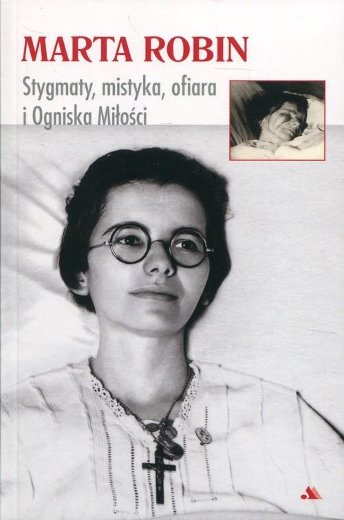 okładka Marta Robin Stygmaty, mistyka, ofiara i Ogniska Miłości, Książka   Robin Marta