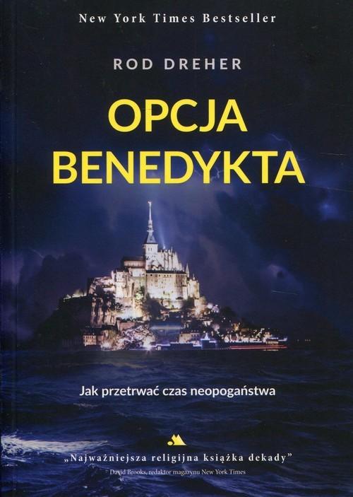 okładka Opcja Benedykta Jak przetrwać czas neopogaństwa, Książka   Dreher Rod