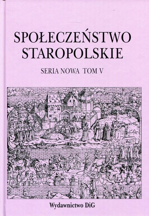 okładka Społeczeństwo staropolskie Seria nowa Tom 5, Książka |