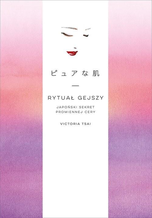 okładka Rytuał gejszy Japoński sekret promiennej cery, Książka | Victoria Tsai