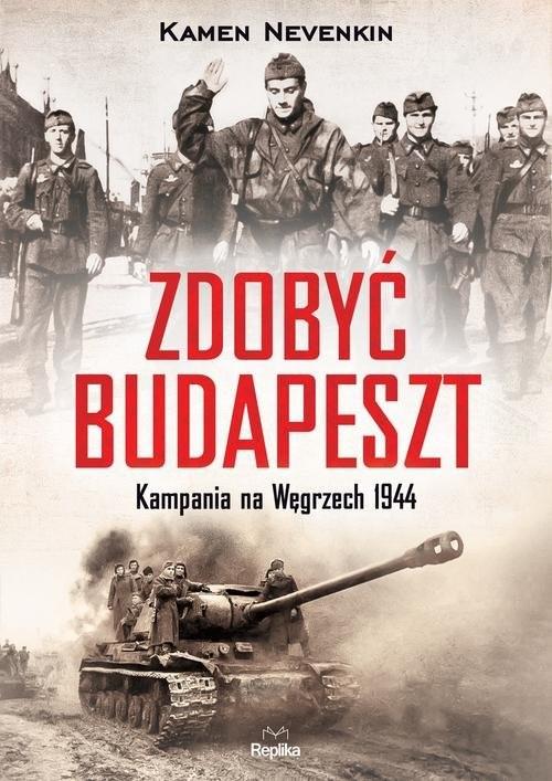 okładka Zdobyć Budapeszt Kampania na Węgrzech 1944, Książka | Nevenkin Kamen