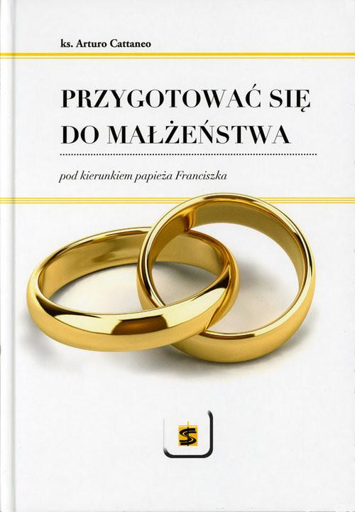 okładka Przygotować się do małżeństwa pod kierunkiem papieża Franciszka, Książka   Cattaneo Arturo