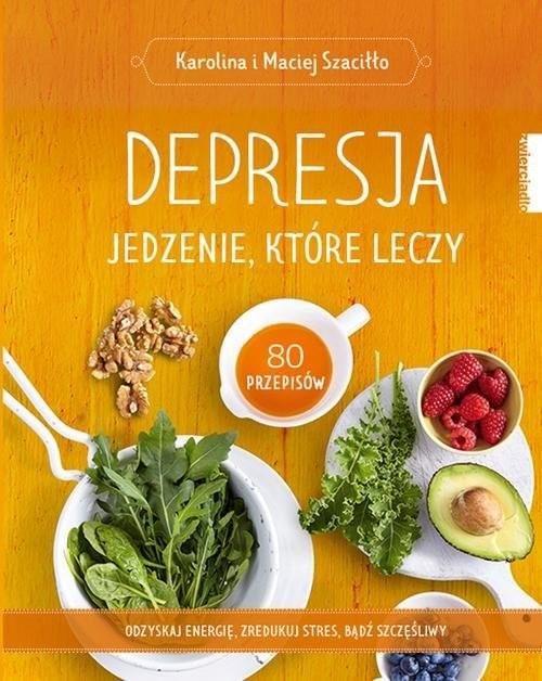 okładka Depresja Jedzenie, które leczy, Książka | Karolina Szaciłło, Maciej Szaciłło