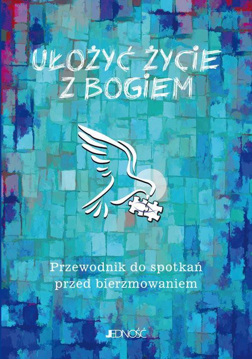 okładka Ułożyć życie z Bogiem Przewodnik do spotkań przed bierzmowaniem, Książka   Krzysztof Mielnicki, Marcin Gołębiewski, Pars