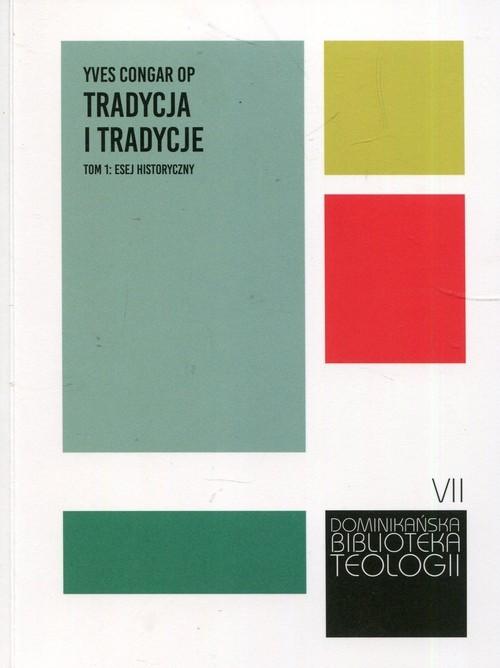 okładka Tradycja i tradycje Tom 1 Esej historyczny, Książka   Congar Yves
