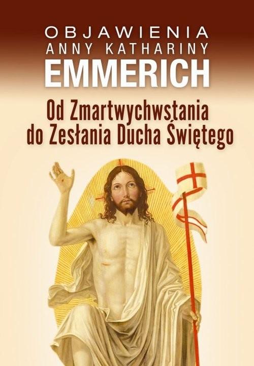 okładka Od Zmartwychwstania do Zesłania Ducha Świętego Objawienia Anny Kathariny Emmerich, Książka  